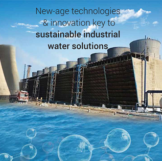 New-age technologies & innovation key to sustainable industrial water solutions